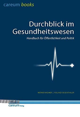 Durchblick im Gesundheitswesen: Handbuch für Öffentlichkeit und Politik