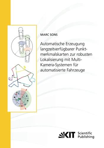 Automatische Erzeugung langzeitverfügbarer Punktmerkmalskarten zur robusten Lokalisierung mit Multi-Kamera-Systemen für automatisierte Fahrzeuge ... Karlsruher Institut für Technologie)