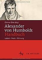 Alexander von Humboldt-Handbuch: Leben – Werk – Wirkung
