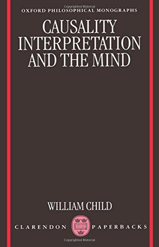 Causality, Interpretation and the Mind (Oxford Philosophical Monographs)