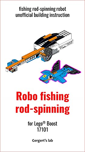 Robo fishing rod-spinning for Lego Boost 17101 instruction with programs (Build Boost Robots — a series of instructions for assembling robots with Boost 17101) (English Edition)