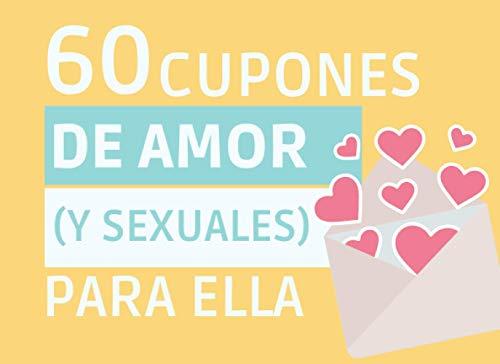 60 CUPONES DE AMOR (Y Sexuales) PARA ELLA: Vales Picantes y Románticos para Regalar en San Valentín, Aniversario, Cumpleaños... Mujer, Novia, ... | ... | PLANES EN PAREJA | JUEGOS ERÓTICOS | + 18