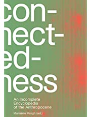 Connectedness: an incomplete encyclopedia of anthropocene: views, thoughts, considerations, insights, images, notes & remarks