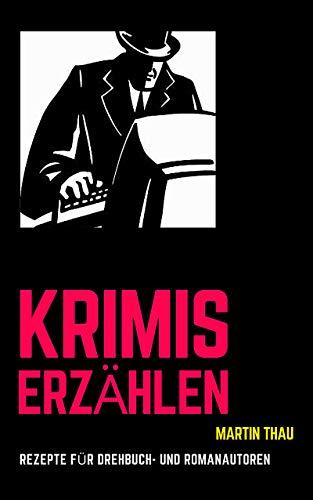 Krimis erzählen: Schnellrezepte für Profi-Autoren