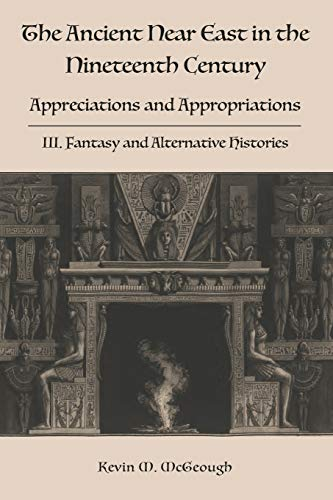 Compare Textbook Prices for The Ancient Near East in the Nineteenth Century: III. Fantasy and Alternative Histories Hebrew Bible Monographs  ISBN 9781910928851 by McGeough, Kevin M