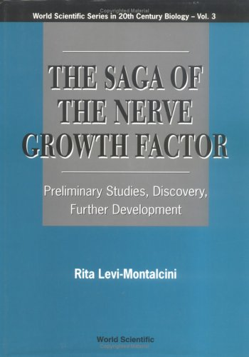 Saga Of The Nerve Growth Factor, The: Preliminary Studies, Discovery, Further Development (World Scientific Series in 20th Century Biology, Band 3)