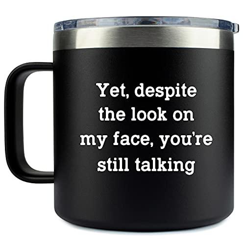 Sarcasm Gift Coffee Mug Tumbler - 'Yet Despite the Look on My Face' 14oz Stainless Steel Tumbler...