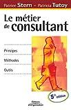 Le métier de consultant - Principes, méthodes, outils