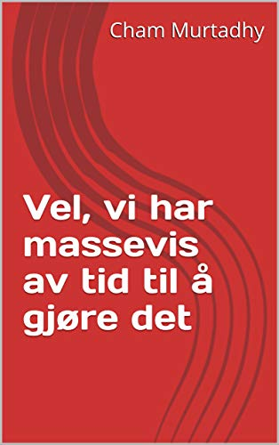 Vel, vi har massevis av tid til å gjøre det (Norwegian Edition)