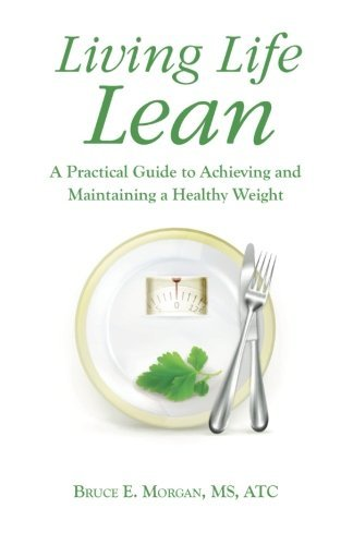 Living Life Lean: A Practical Guide to Achieving and Maintaining a Healthy Weight by MS, AT, Bruce E. Morgan (2013-12-16)