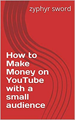 How To Make Money on Youtube with a Small Audience