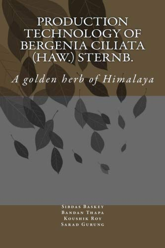 Production Technology of Bergenia ciliata (Haw.) Sternb.: A golden herb of Himalaya