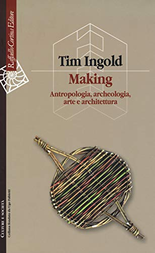 Making. Antropologia, archeologia, arte e architettura