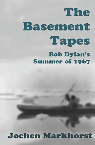 The Basement Tapes: Bob Dylan's Summer of 1967