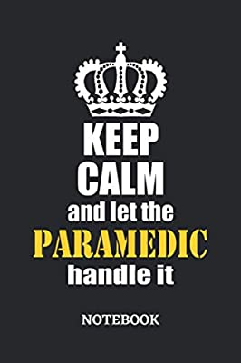 Keep Calm and let the Paramedic handle it Notebook: 6x9 inches - 110 ruled, lined pages • Greatest Passionate working Job Journal • Gift, Present Idea from Independently published