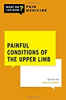 Painful Conditions of the Upper Limb (What Do I Do Now Pain Medicine)