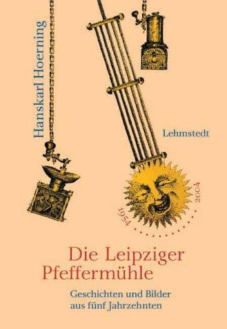 Die Leipziger Pfeffermühle: Geschichten und Bilder aus fünf Jahrzehnten