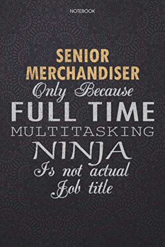 Lined Notebook Journal Senior Merchandiser Only Because Full Time Multitasking Ninja Is Not An Actual Job Title Working Cover: Journal, Personal, ... Pages, High Performance, Work List, 6x9 inch