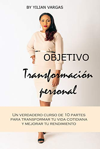 Objetivo: Transformación Personal: Un verdadero curso en 10 partes para transformar tu vida y mejorar tu rendimiento.