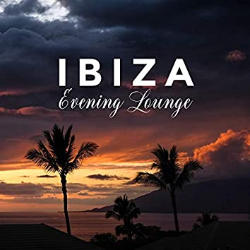 Ibiza Evening Lounge: Music for Lounging, Resting, Relaxing and Lazing at The End of The Day