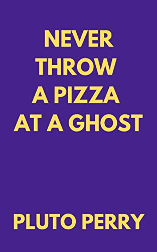 Never Throw a Pizza at a Ghost (English Edition)