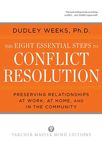 Compare Textbook Prices for The Eight Essential Steps to Conflict Resolution: Preseverving Relationships at Work, at Home, and in the Community Reprint Edition ISBN 9780874777512 by Weeks, Dudley