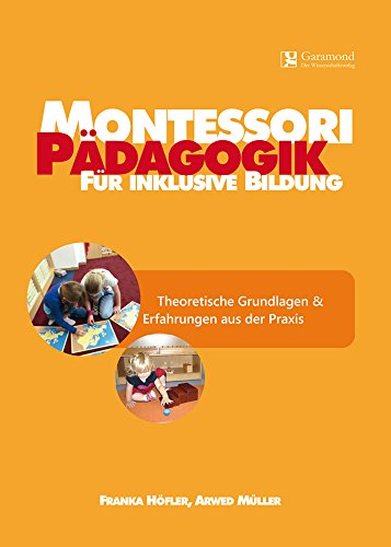 Montessori Pädagogik für inklusive Bildung-Theoretische Grundlagen & Erfahrungen aus der Praxis (Montessori Pädagogik / Inklusion)
