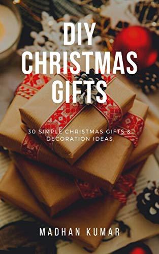 Diy Christmas Gifts 30 Simple Christmas Gifts Decoration Ideas Kindle Edition By Kumar Madhan Crafts Hobbies Home Kindle Ebooks Amazon Com