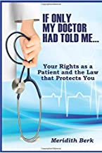 If Only My Doctor Had Told Me …: Your Rights as a Patient and the Law that Protects You (The Educated Patient Series)