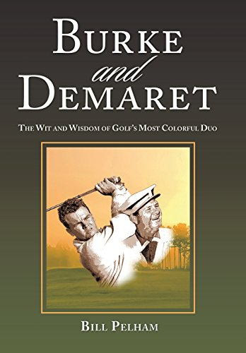 Burke and Demaret: The Wit and Wisdom of Golf's Most Colorful Duo