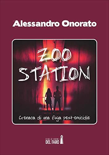 Zoo Station. Cronaca di una fuga post omicidio (Italian Edition)