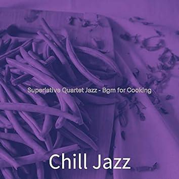 Superlative Quartet Jazz - Bgm for Cooking