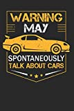 Warning May Spontaneously Start Talking About Cars: Funny Composition Notebook for Mechanics and Cars Lovers. Wide Ruled Blank Lined paper. Journal, ... Gift for Birthday, Christmas, Kids, boys