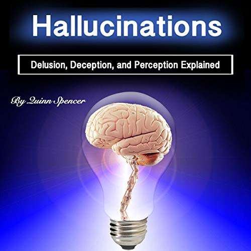 Hallucinations: Delusion, Deception, and Perception Explained audiobook cover art