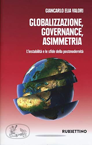 Globalizzazione asimmetrica. L'instabilità e le sfide della postmodernità