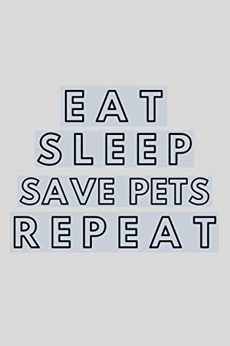 Eat Sleep Save Pets Repeat: Funny Vet Assistant Gift Idea For Amazing Hard Working Employee - 120 Pages (6