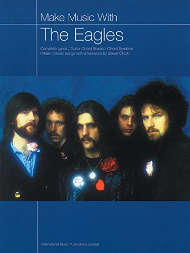 Make Music with the Eagles: Complete Lyrics/Guitar Chord Boxes/Chord Symbols: (Music, Chords, Lyrics)