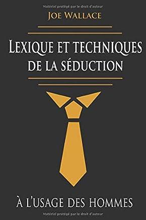 Lexique et Techniques de la Séduction à l'Usage des Hommes