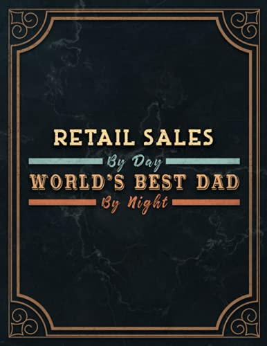 Retail Sales By Day World's Best Dad By Night Lined Notebook Journal: 8.5 x 11 inch, Monthly, 21.59 x 27.94 cm, Meeting, 110 Pages, Management, Agenda, Daily Organizer, Daily, A4
