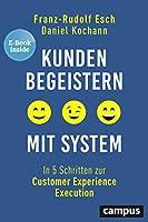 Kunden begeistern mit System: In 5 Schritten zur Customer Experience Execution, plus E-Book inside (ePub, mobi oder pdf)