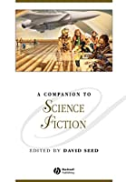 A Companion to Science Fiction (Blackwell Companions to Literature and Culture)