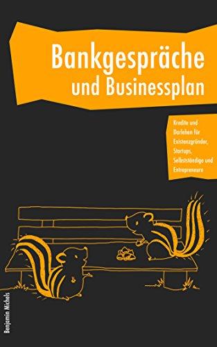 Bankgespräche und Businessplan - Kredite und Darlehen für Existenzgründer, Startups, Selbstständige und Entrepreneure