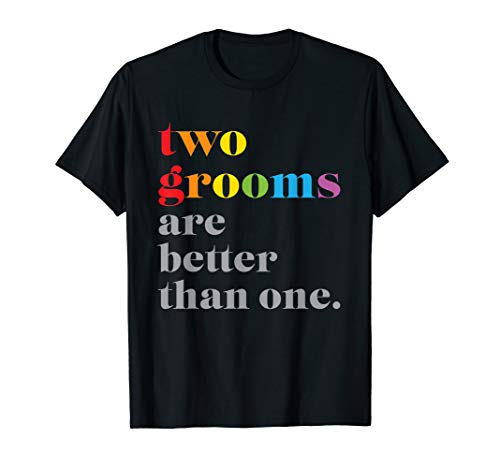 Two Grooms Are Better Than One LGBTQ Wedding Shirt