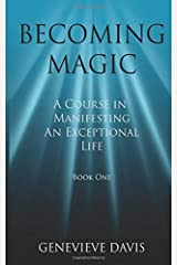 Becoming Magic: A Course in Manifesting an Exceptional Life (Book 1): Written by Genevieve Davis, 2014 Edition, Publisher: CreateSpace Independent Publishing [Paperback] Paperback