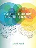 Category Theory for the Sciences (Mit Press) - David I. (Research Scientist, Massachusetts Institute of Technology) Spivak
