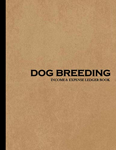 Dog Breeding Income and Expense Ledger Book: Simple Large Income and Expense Record Tracking Book | Cash Book Accounts Bookkeeping Journal Notebook ... Business Gift Organizer Log Book Planner)