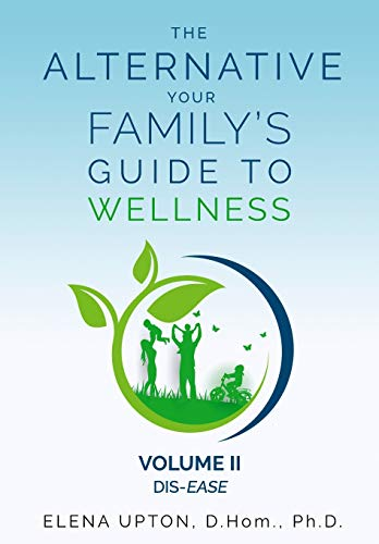 Compare Textbook Prices for THE ALTERNATIVE: YOUR FAMILY'S GUIDE TO WELLNESS: VOLUME II, DIS-EASE  ISBN 9780578807508 by UPTON Ph.D., ELENA