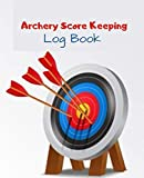 Archery Score Keeping log look: Practice Notes & Score Sheets (Gift for Archers) / 120 pages