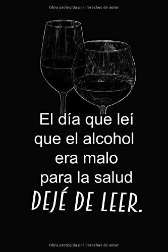 El día que leí que el alcohol era malo para la salud, Deje de Leer: Cuaderno de 120 páginas con Rayas (Spanish Edition)