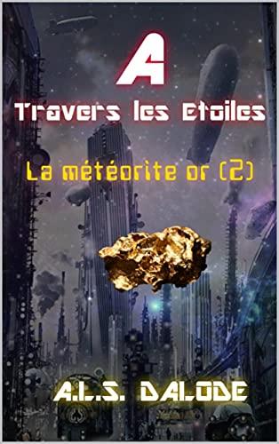 Couverture du livre A travers les ETOILES : La météorite or (II) (A travers les étoiles t. 2)